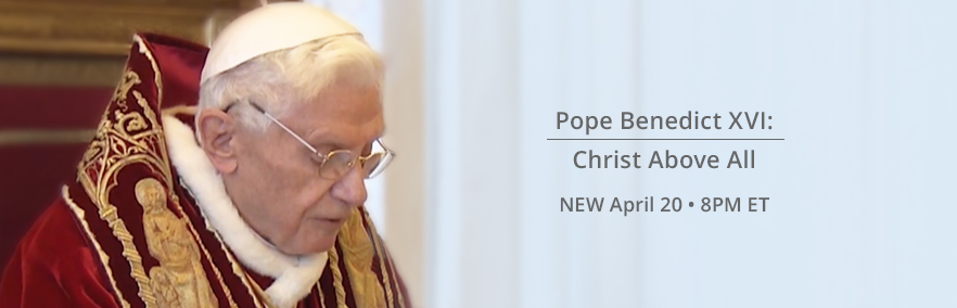 Pope Benedict XVI: Christ Above All April 20 at 8 PM ET
