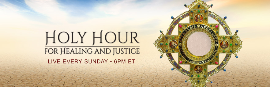 Holy Hour for Healing and Justic Live every Sunday at 6 PM ET
